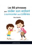 50 phrases pour aider son enfant a surmonter ses coleres