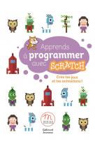 Apprends a programmer avec scratch - cree tes jeux et tes animations !