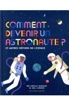 Comment devenir un astronaute ? - et autres metiers de l-espace