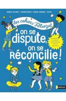 Cahiers filliozat : on se dispute, on se reconcilie