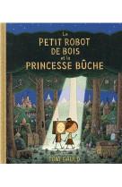Le petit robot de bois et la princesse buche