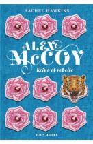 Alex mccoy - tome 1 - reine et rebelle