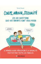 Corps, amour, sexualite : les 100 questions que vos enfants vont vous poser - le premier guide d-edu