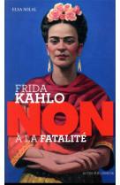 Frida kahlo : non a la fatalite