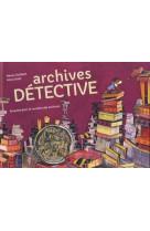 Archives detective - enquete dans le mystere des archives