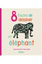 8 faaons de dessiner un elephant