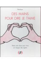 Des mains pour dire je t-aime - petits mots doux pour tous en langue des signes