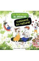 Les aventuriers au jardin bio cuisinent au naturel