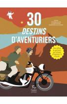 30 destins d-aventuriers - pour filles et garcons qui revent d-explorer le monde