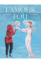 L-amour fou, contes et legendes