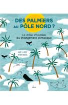 Des palmiers au pole nord ? la drole d-histoire du changement climatique