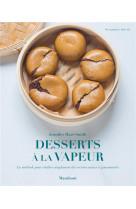 Desserts a la vapeur - la methode pour realiser simplement des recettes saines et gourmandes