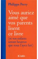 Vous auriez aime que vos parents lisent ce livre - (et vos enfants seront heureux que vous l-ayez fa