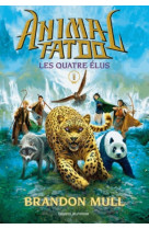 Animal tatoo saison 1, tome 01 - les quatre elus