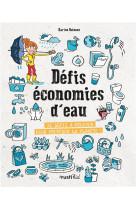 Defis economies d-eau. 32 defis a relever pour proteger la planete !