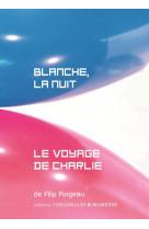 Blanche, la nuit/le voyage de charlie