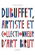 Dubuffet, artiste et collectionneur d-art brut
