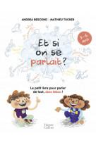 Et si on se parlait ? (3-6 ans) - le petit livre pour aider les enfants a parler de tout, sans tabou