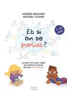 Et si on se parlait ? (7-10 ans) - le petit livre pour aider les enfants a parler de tout, sans tabo
