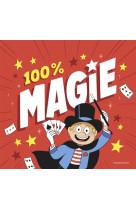 100 % magie ! - 25 tours bluffants avec des accessoires !