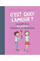 C-est quoi l-amour ? le petit livre pour parler de l-amour et des amoureux