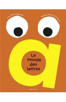 Le monde des lettres - un abecedaire unique en son genre, colore, petillant et ludique !