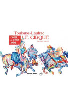 Cahier de dessin anime - le cirque - toulouse lautrec