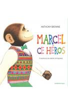 Marcel ce heros (anthologie) - 5 aventures du celebre chimpanze