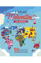 L-atlas des merveilles du monde - 50 cartes pour decouvrir les tresors de la terre