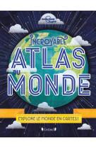 Incroyable atlas du monde - explore le monde en cartes !