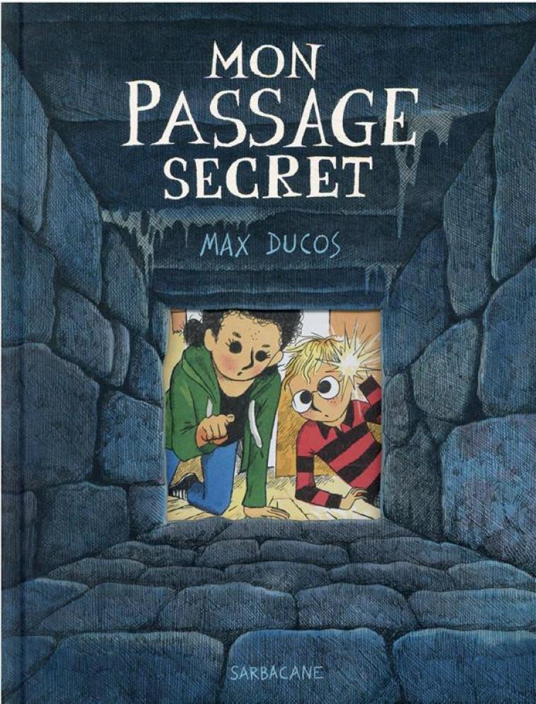 MON PASSAGE SECRET - DUCOS MAX - SARBACANE